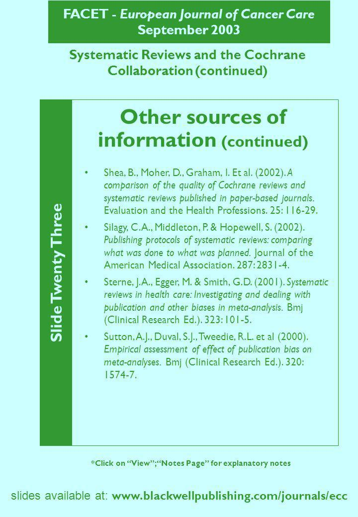 FACET - European Journal of Cancer Care September 2003 Systematic Reviews and the Cochrane Collaboration (continued) Slide Twenty Three *Click on View; Notes Page for explanatory notes Shea, B., Moher, D., Graham, I.