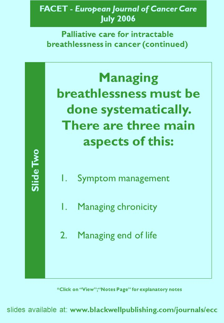 FACET - European Journal of Cancer Care July 2006 slides available at:   Palliative care for intractable breathlessness in cancer (continued) Slide Two *Click on View; Notes Page for explanatory notes Managing breathlessness must be done systematically.