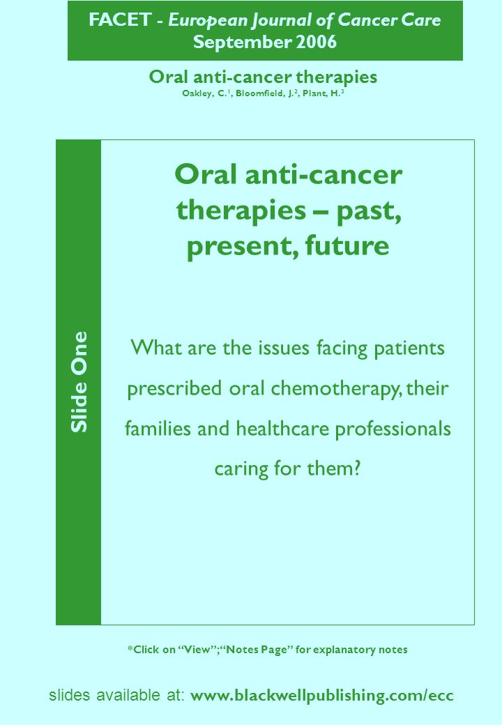 FACET - European Journal of Cancer Care September 2006 slides available at:   Oral anti-cancer therapies Oakley, C.