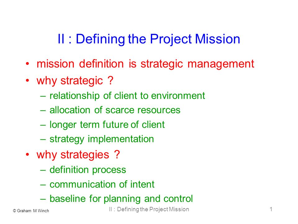 © Graham M Winch II : Defining the Project Mission1 mission definition is strategic management why strategic .