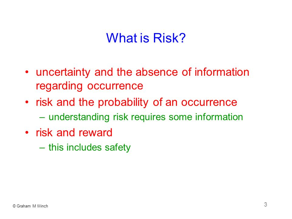 © Graham M Winch 3 What is Risk.