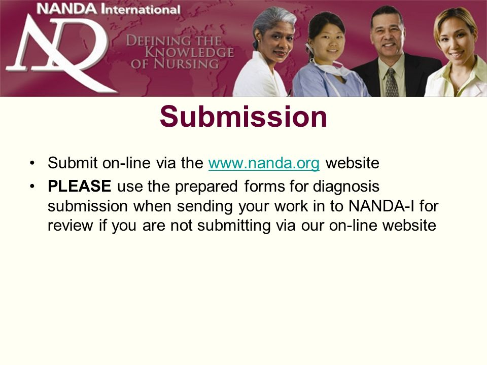 Submission Submit on-line via the   websitewww.nanda.org PLEASE use the prepared forms for diagnosis submission when sending your work in to NANDA-I for review if you are not submitting via our on-line website