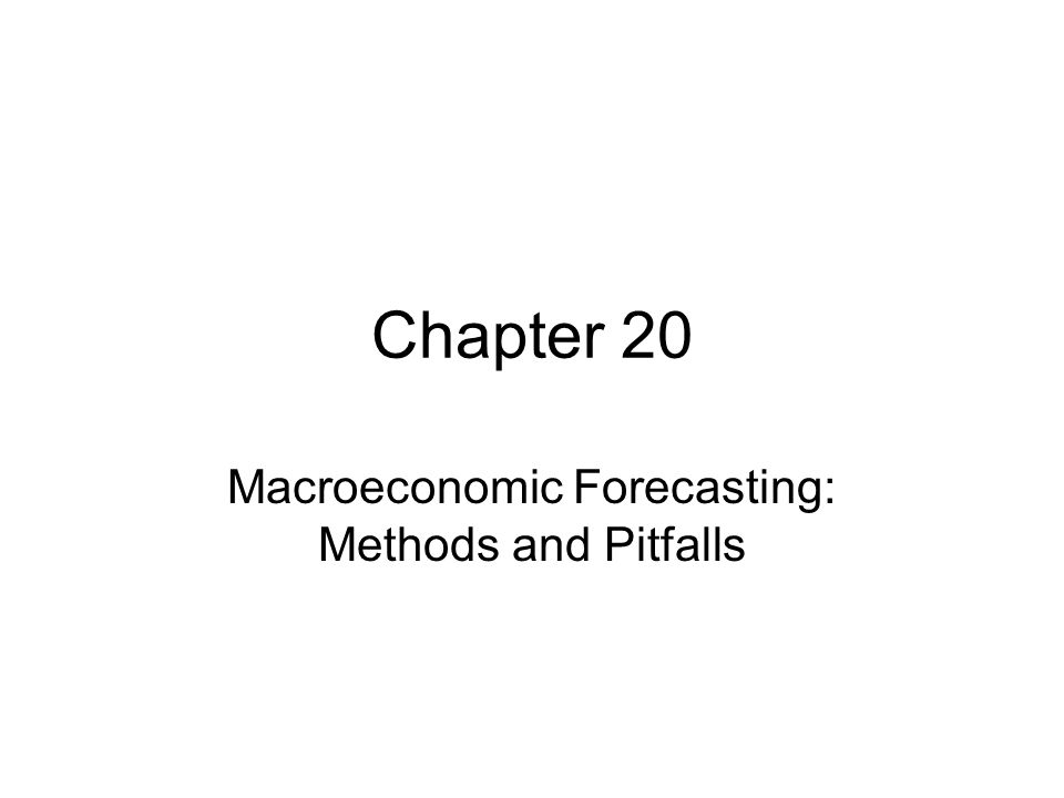 Chapter 20 Macroeconomic Forecasting: Methods and Pitfalls