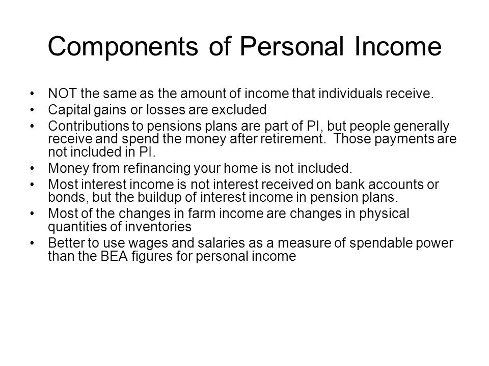 Components of Personal Income NOT the same as the amount of income that individuals receive.