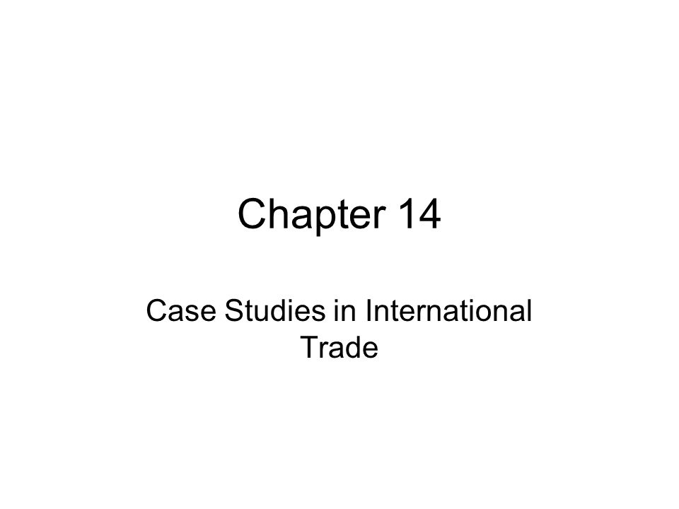 Chapter 14 Case Studies in International Trade