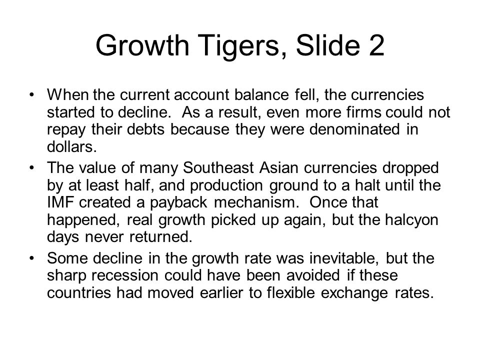 Growth Tigers, Slide 2 When the current account balance fell, the currencies started to decline.