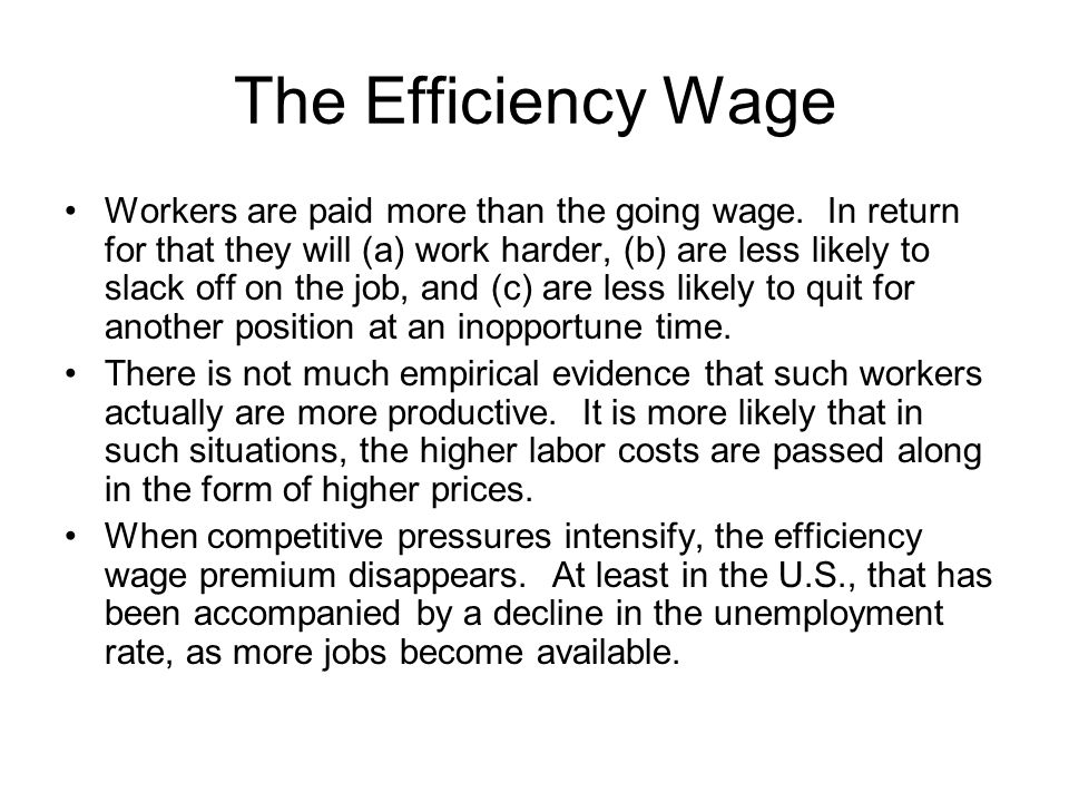 The Efficiency Wage Workers are paid more than the going wage.