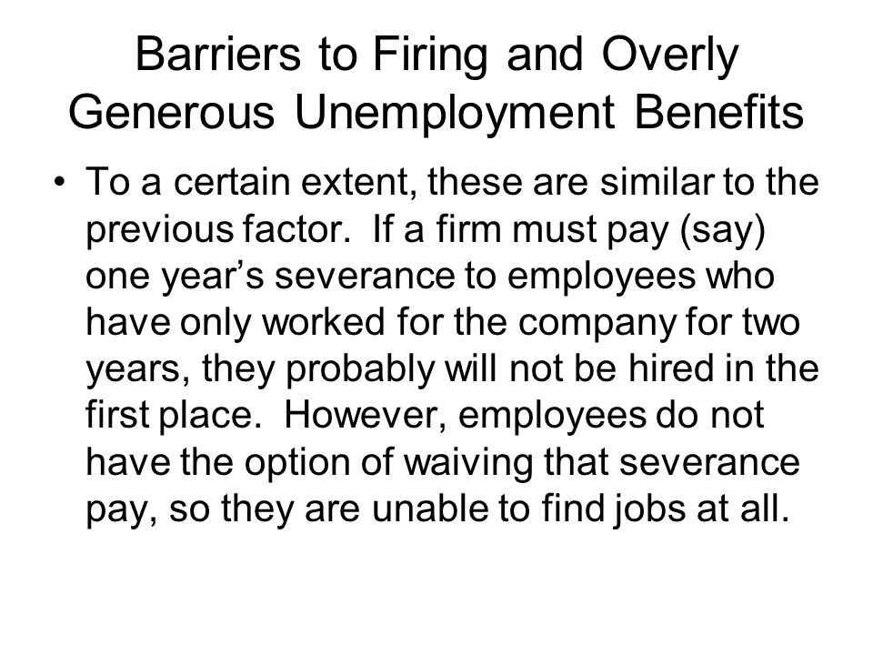 Barriers to Firing and Overly Generous Unemployment Benefits To a certain extent, these are similar to the previous factor.