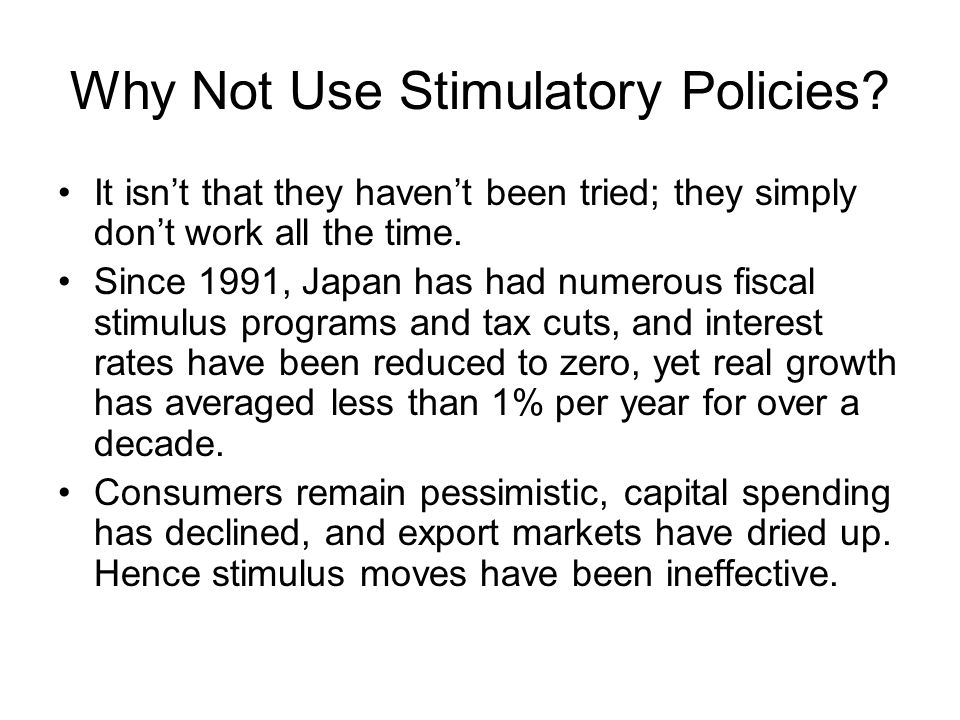 Why Not Use Stimulatory Policies.