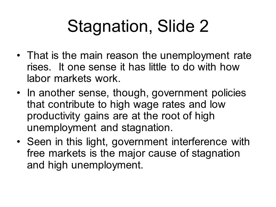 Stagnation, Slide 2 That is the main reason the unemployment rate rises.