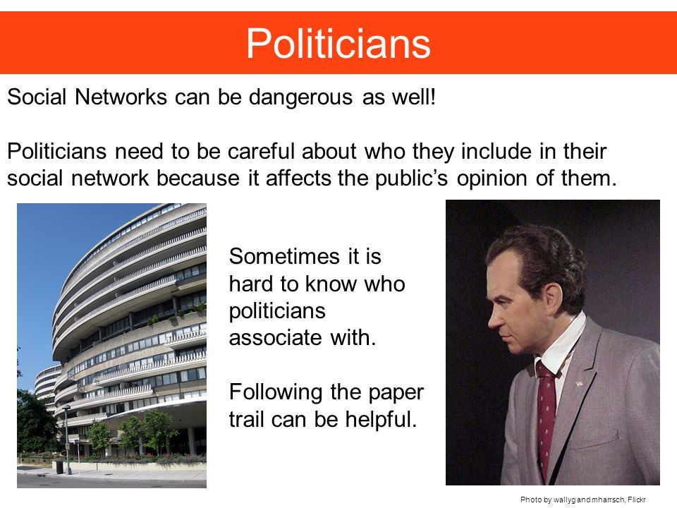 Politicians Social Networks can be dangerous as well.