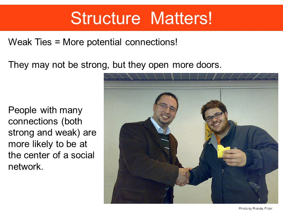 Structure Matters. Photo by Rionda, Flickr Weak Ties = More potential connections.