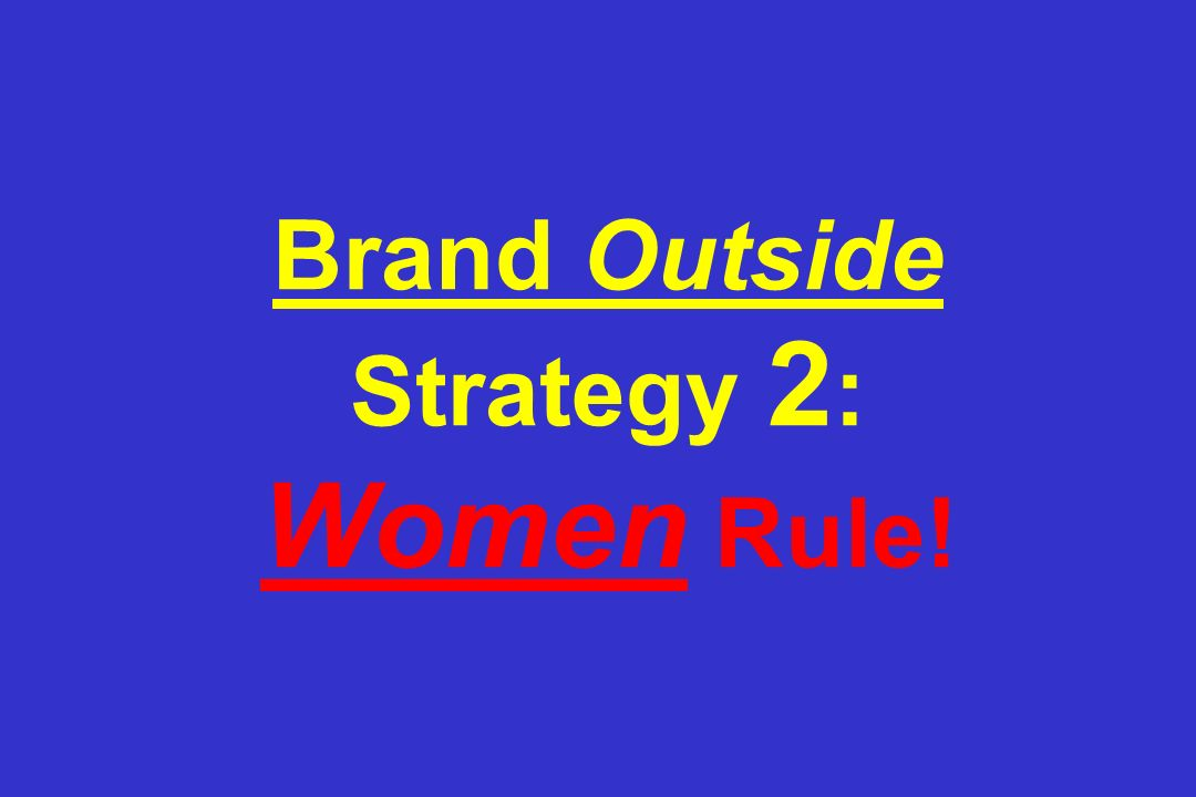 Brand Outside Strategy 2 : Women Rule!