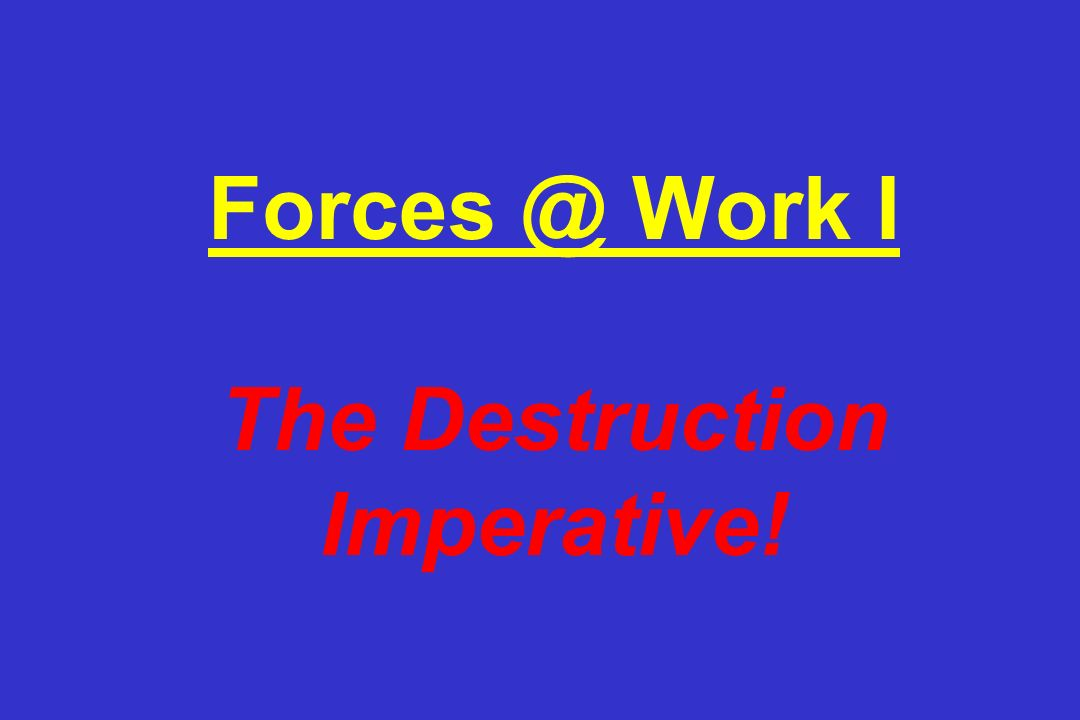 Work I The Destruction Imperative!