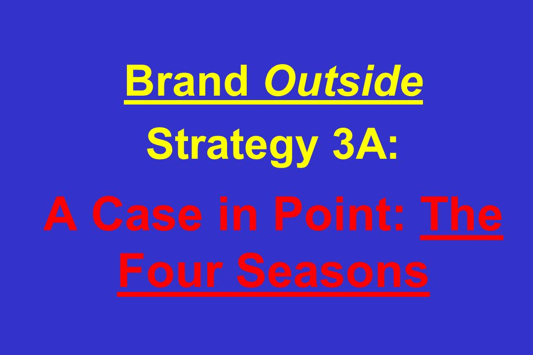 Brand Outside Strategy 3A: A Case in Point: The Four Seasons
