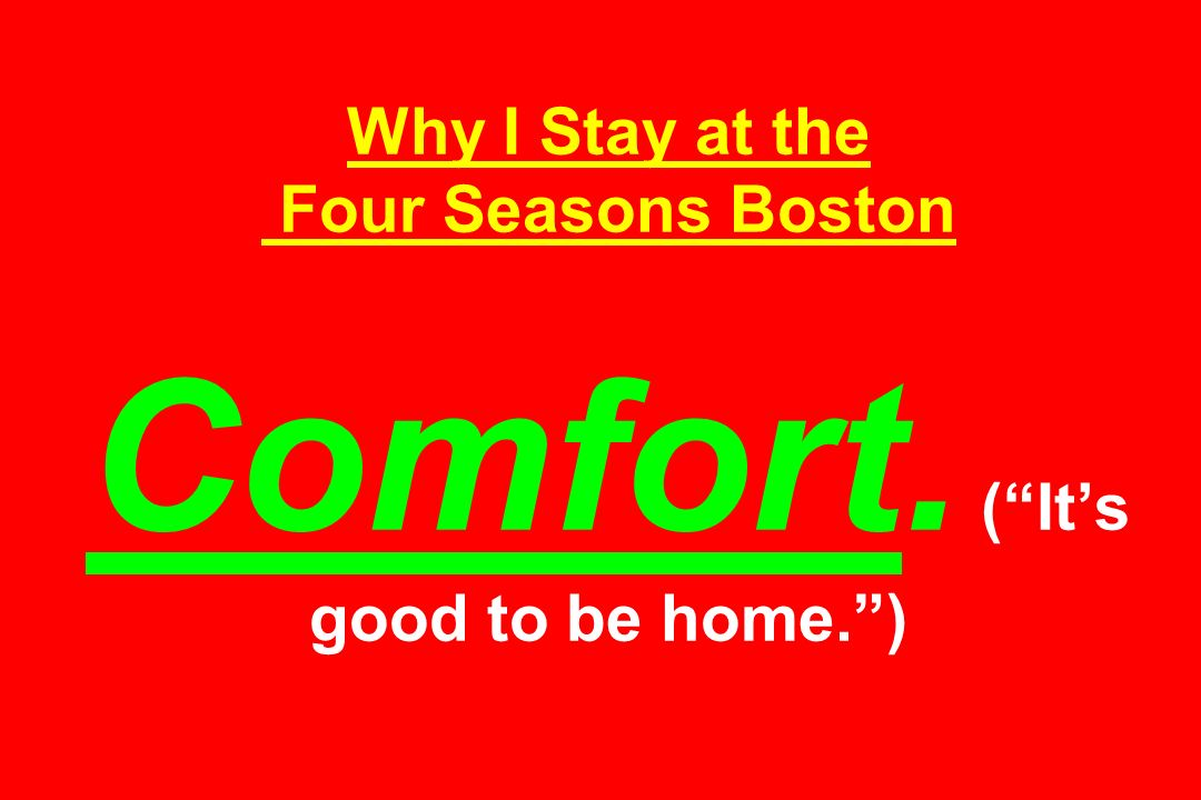 Why I Stay at the Four Seasons Boston Comfort. (Its good to be home.)