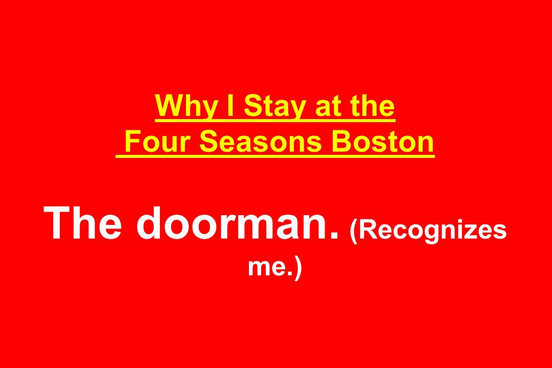 Why I Stay at the Four Seasons Boston The doorman. (Recognizes me.)