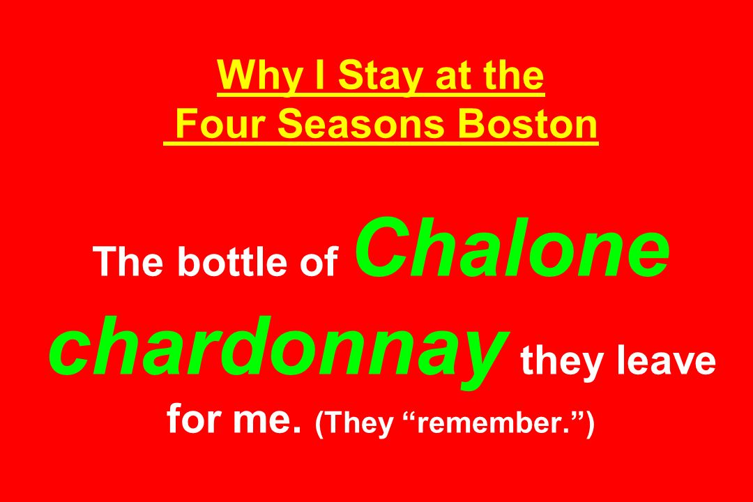 Why I Stay at the Four Seasons Boston The bottle of Chalone chardonnay they leave for me.