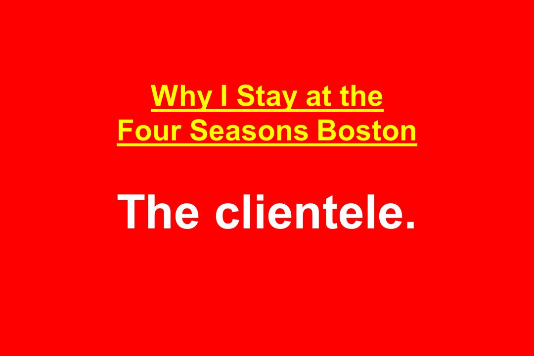 Why I Stay at the Four Seasons Boston The clientele.