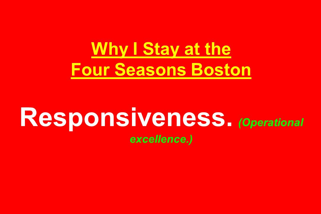 Why I Stay at the Four Seasons Boston Responsiveness. (Operational excellence.)