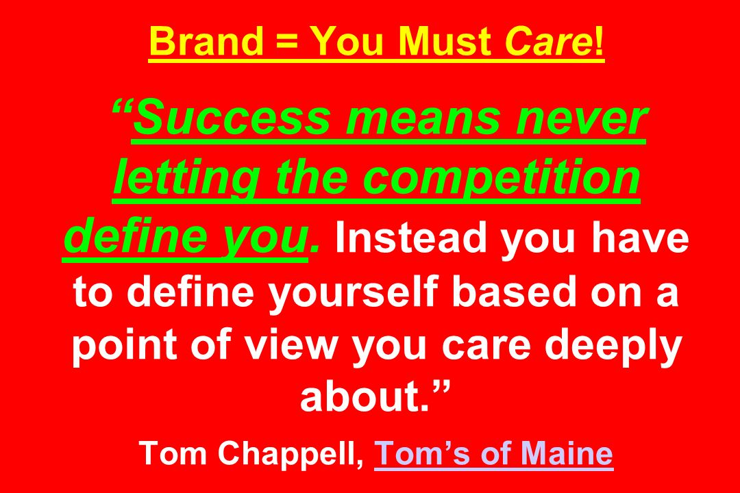 Brand = You Must Care!Success means never letting the competition define you.