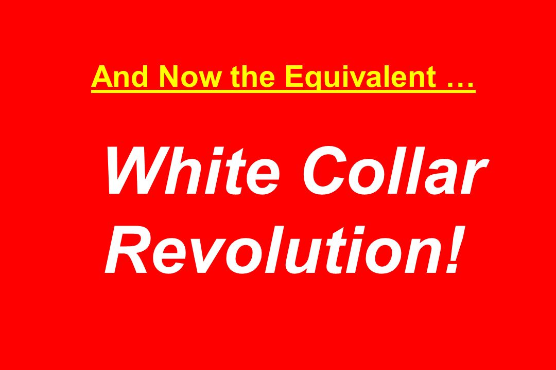 And Now the Equivalent … White Collar Revolution!