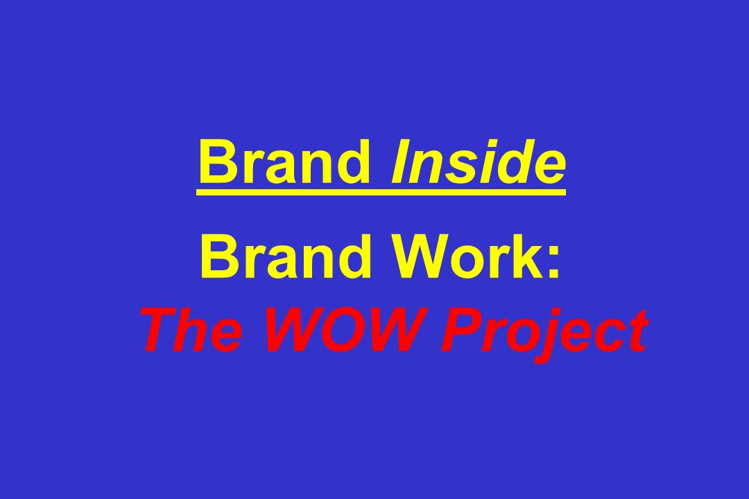 Brand Inside Brand Work: The WOW Project