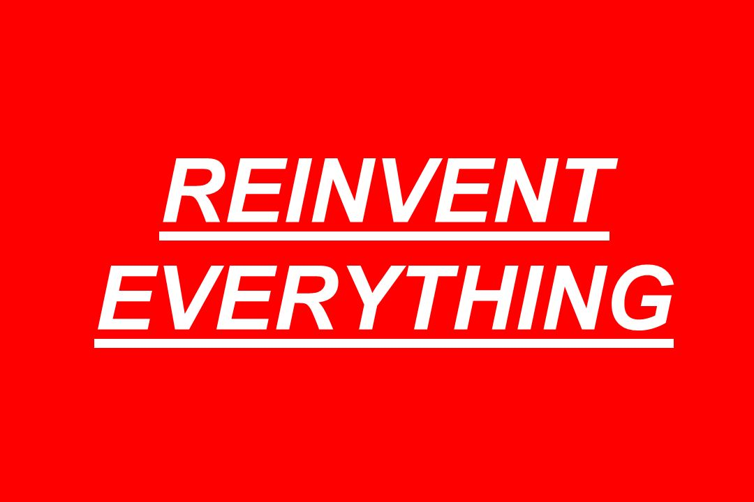 REINVENT EVERYTHING