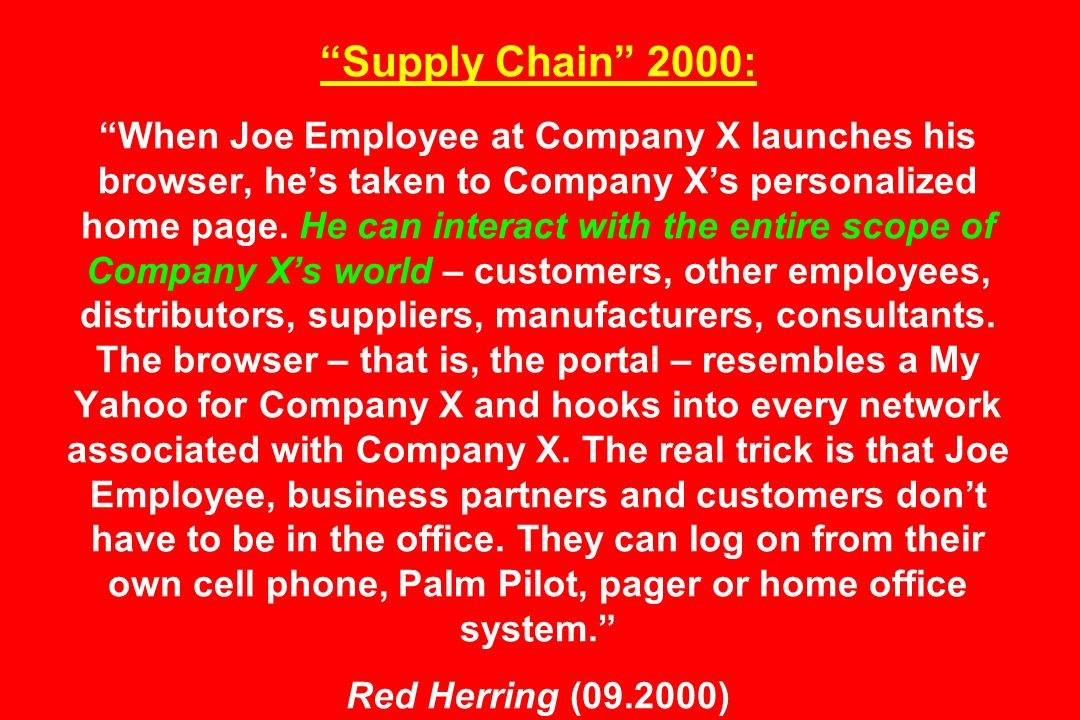 Supply Chain 2000: When Joe Employee at Company X launches his browser, hes taken to Company Xs personalized home page.