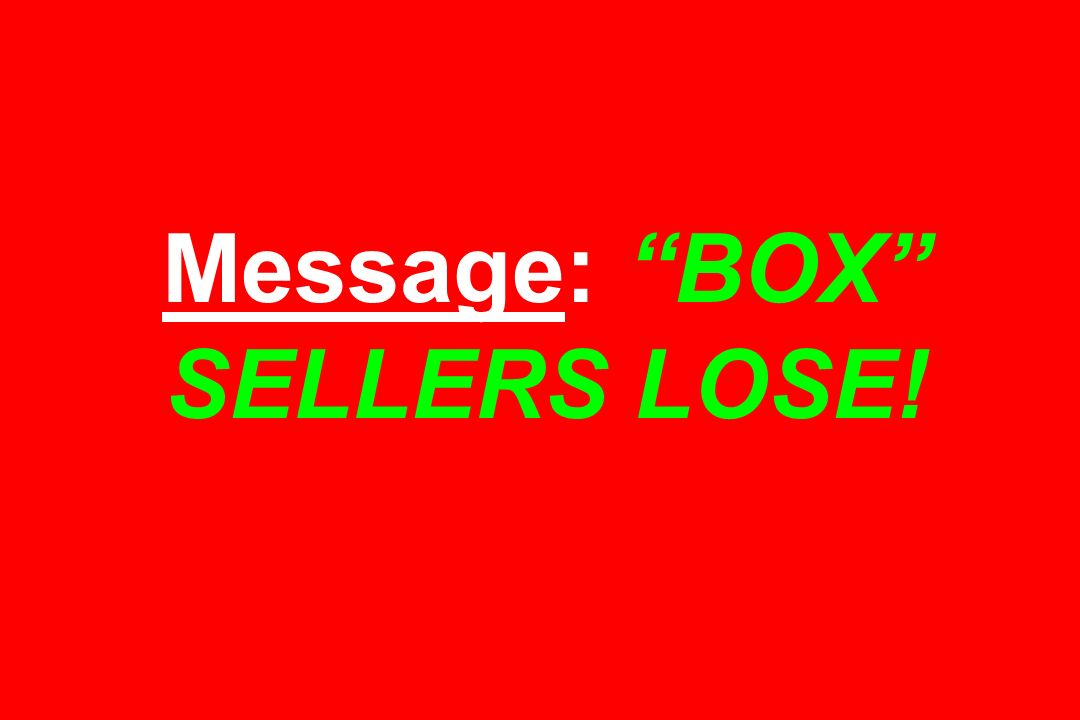 Message: BOX SELLERS LOSE!