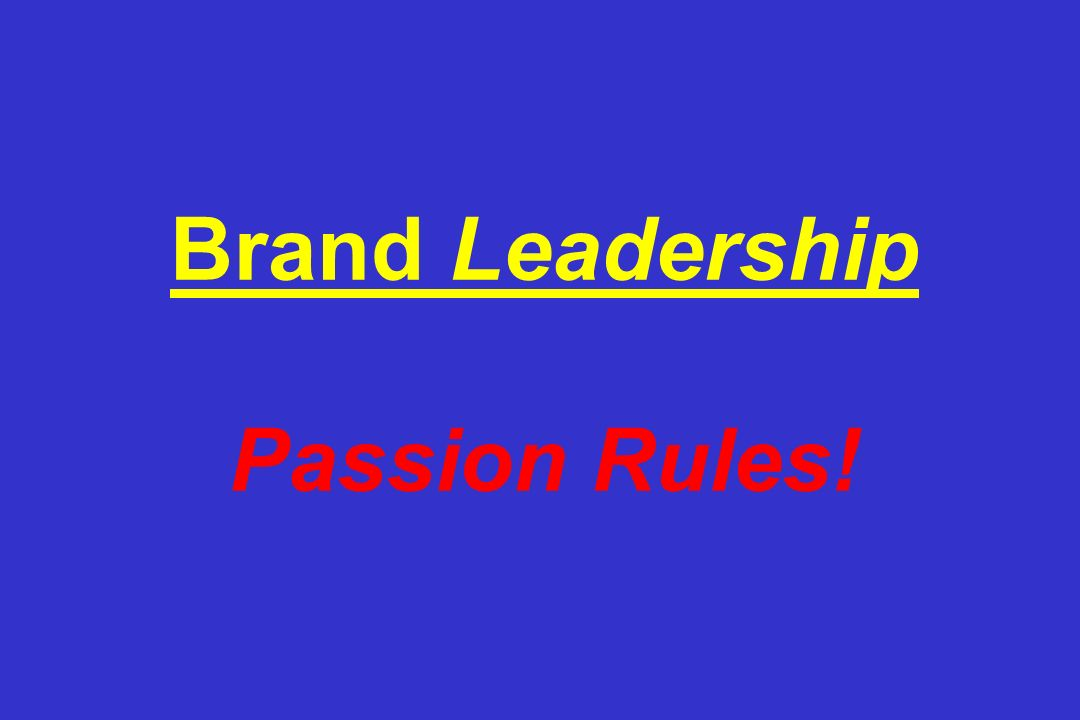 Brand Leadership Passion Rules!