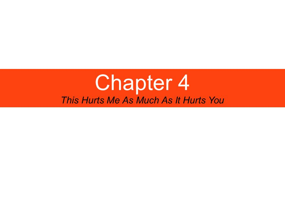 Chapter 4 This Hurts Me As Much As It Hurts You