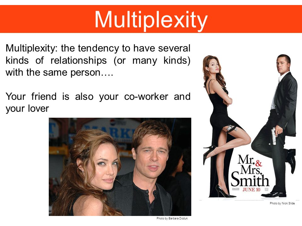 Multiplexity Multiplexity: the tendency to have several kinds of relationships (or many kinds) with the same person….