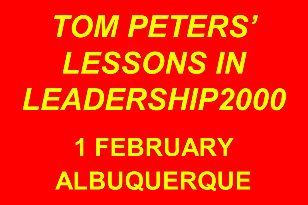 TOM PETERS LESSONS IN LEADERSHIP FEBRUARY ALBUQUERQUE