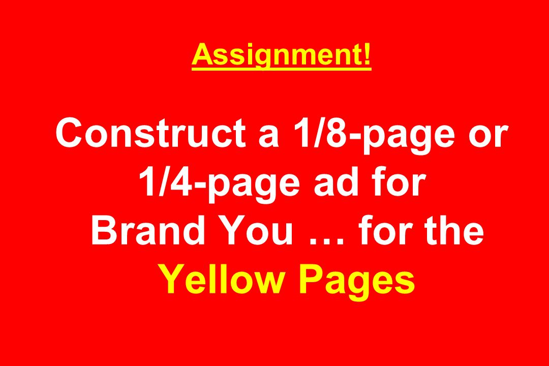 Assignment! Construct a 1/8-page or 1/4-page ad for Brand You … for the Yellow Pages