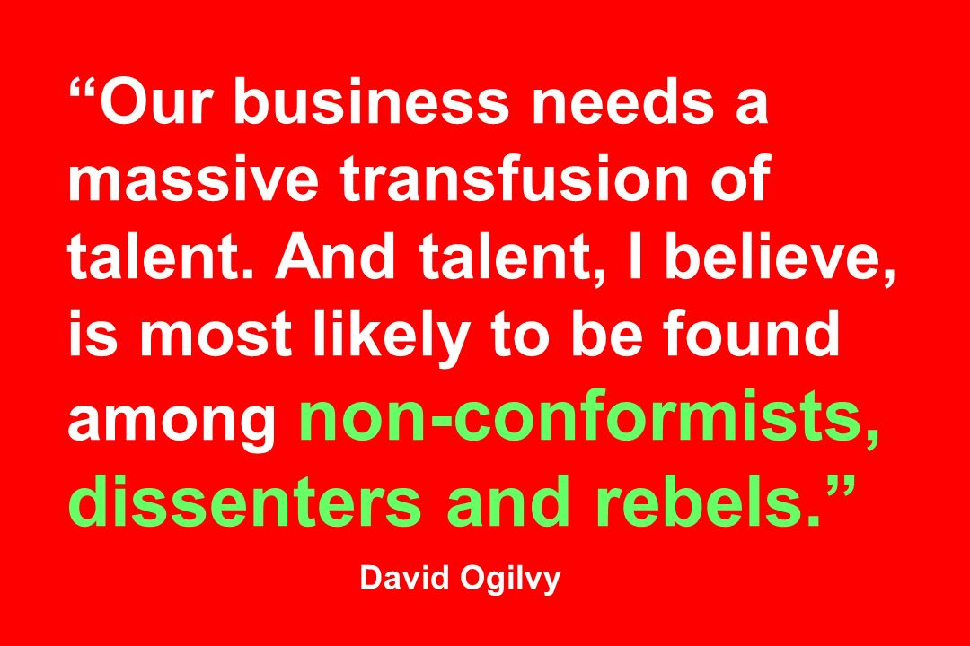 Our business needs a massive transfusion of talent.