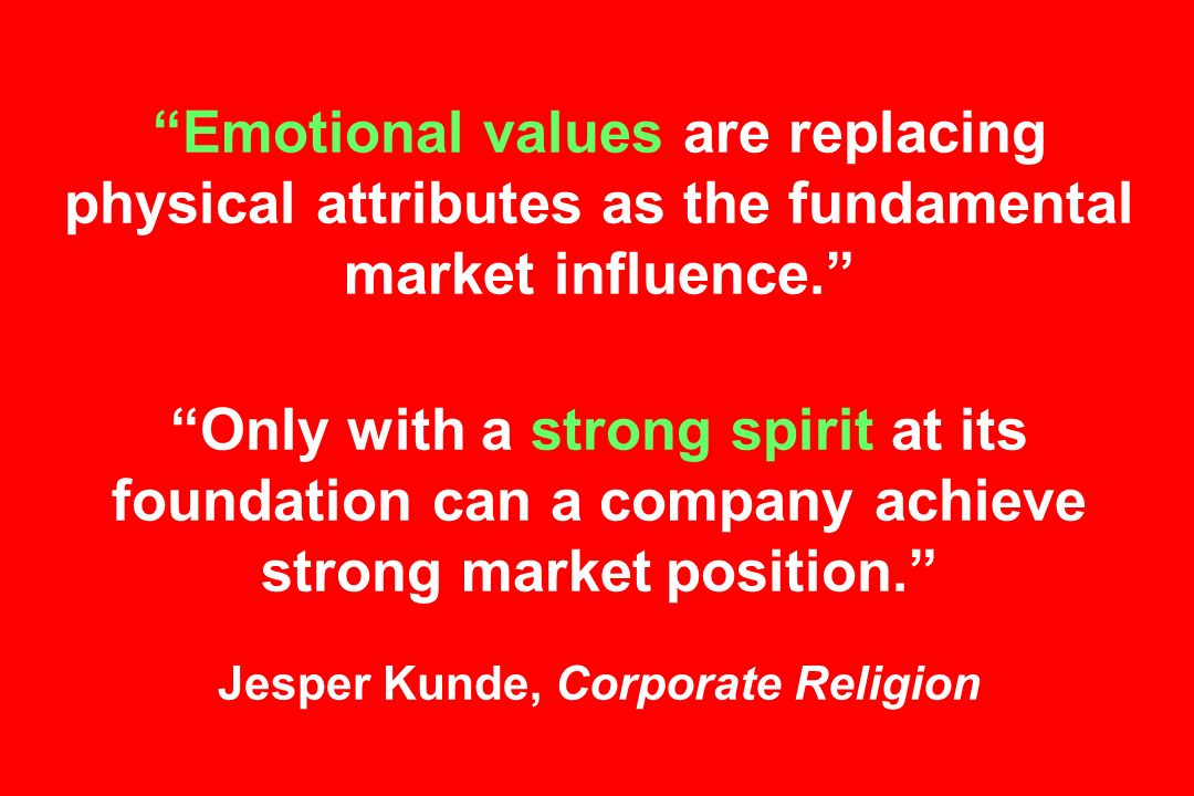 Emotional values are replacing physical attributes as the fundamental market influence.