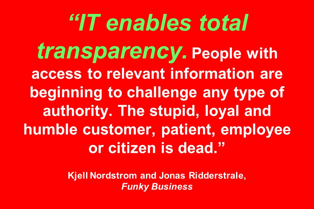 IT enables total transparency.