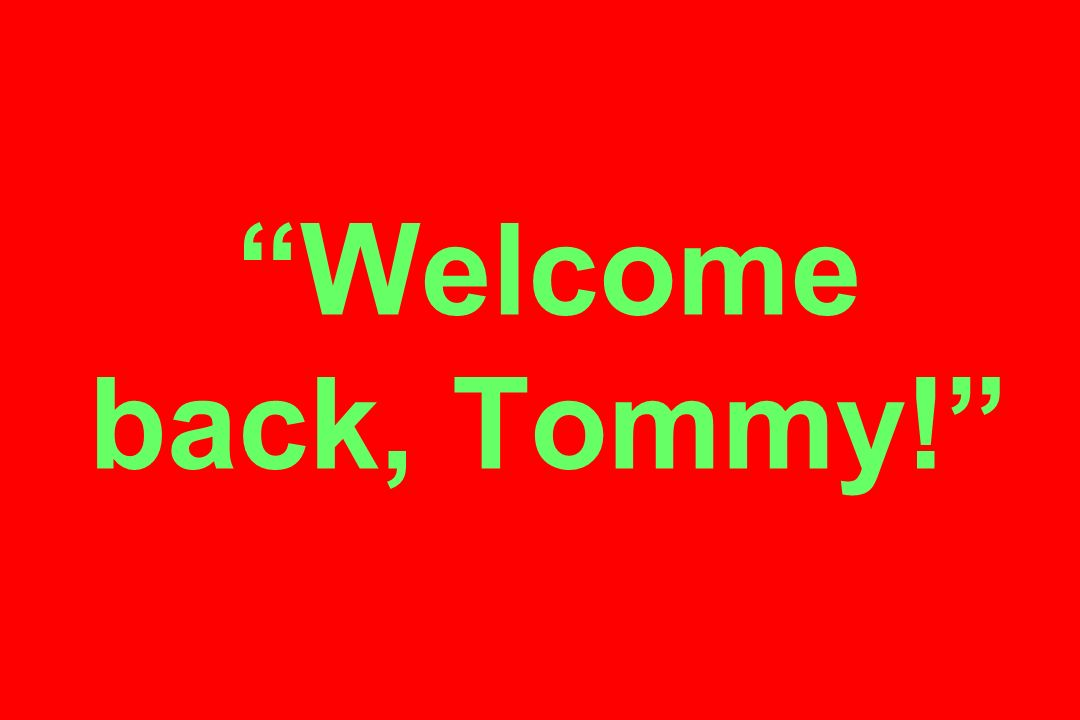 Welcome back, Tommy!