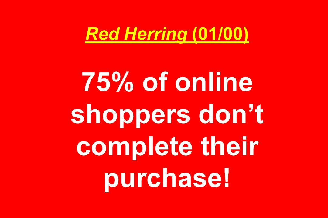 Red Herring (01/00) 75% of online shoppers dont complete their purchase!