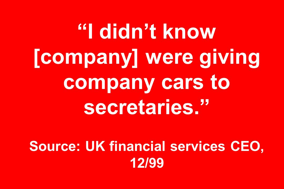 I didnt know [company] were giving company cars to secretaries.