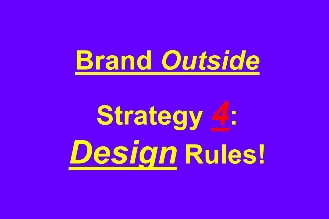 Brand Outside Strategy 4 : Design Rules!