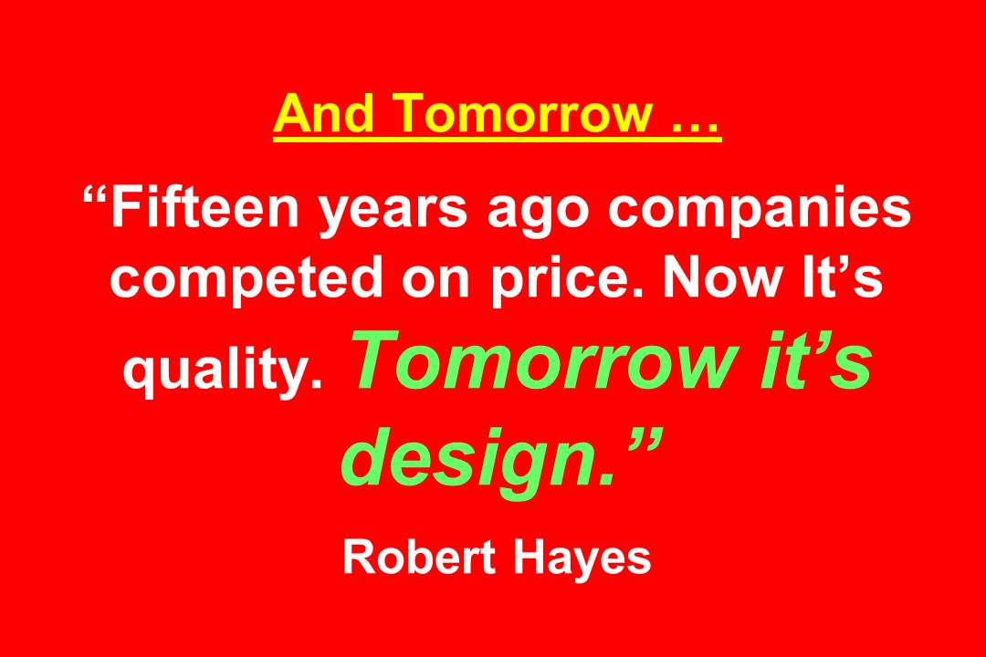 And Tomorrow … Fifteen years ago companies competed on price.