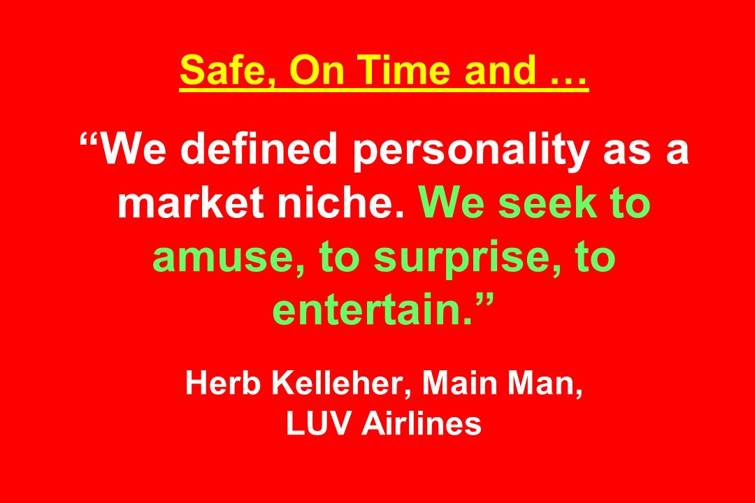 Safe, On Time and … We defined personality as a market niche.