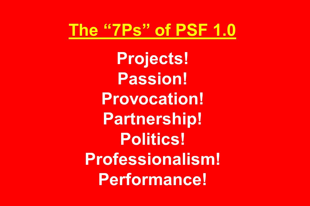 The 7Ps of PSF 1.0 Projects. Passion. Provocation.