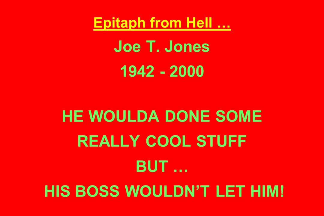 Epitaph from Hell … Joe T.
