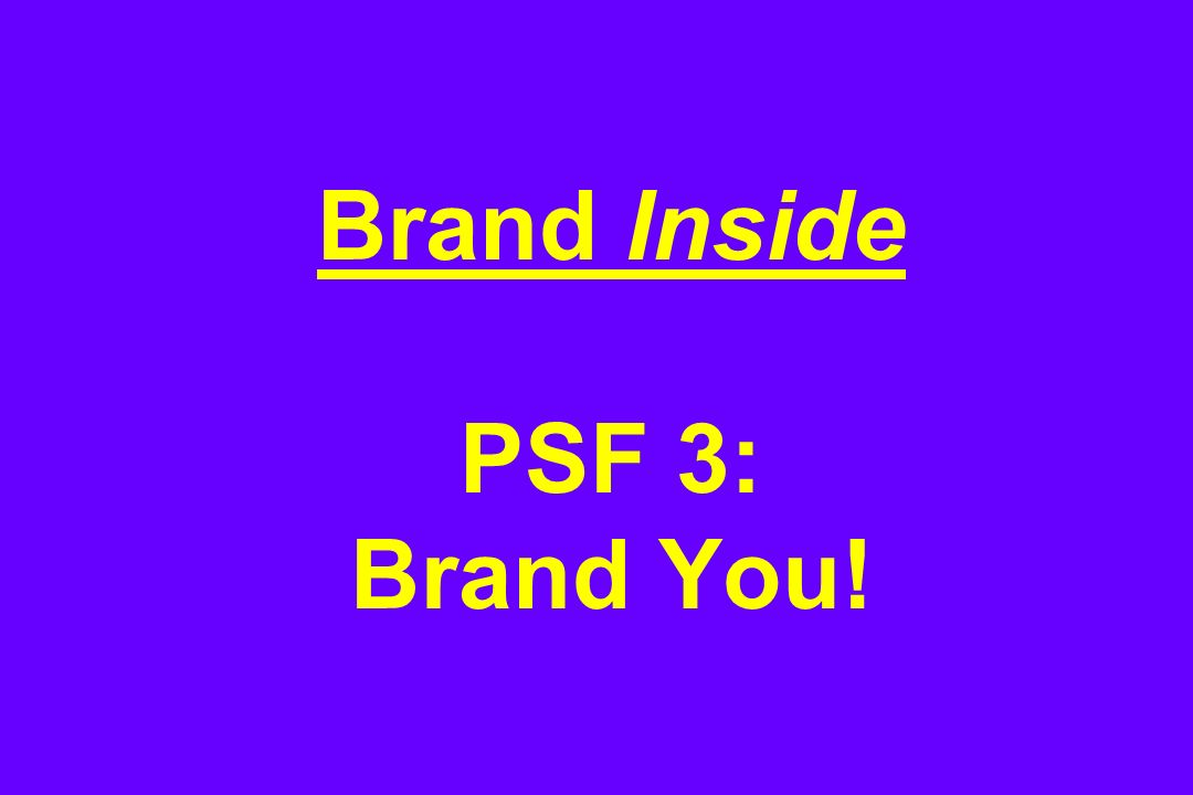 Brand Inside PSF 3: Brand You!