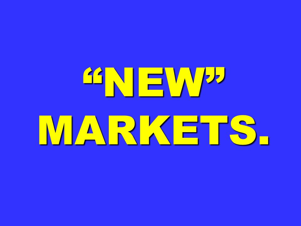 NEW MARKETS.
