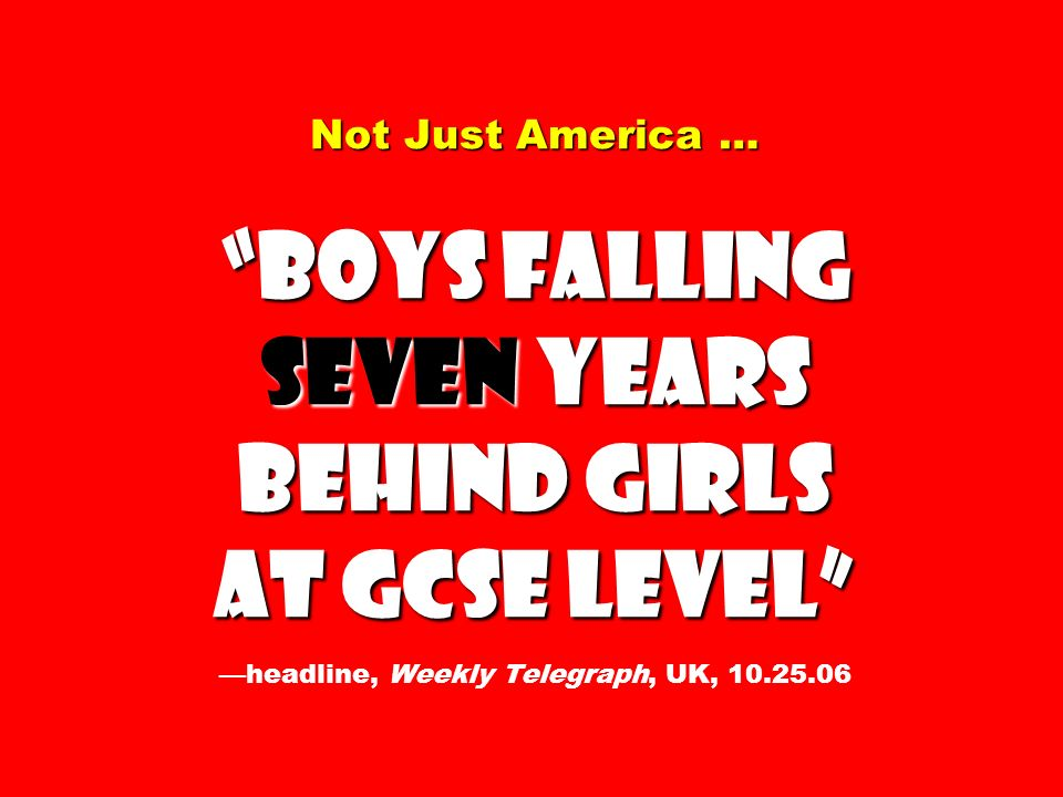 Not Just America … Boys Falling Seven Years Behind Girls at GCSE Level Not Just America … Boys Falling Seven Years Behind Girls at GCSE Level headline, Weekly Telegraph, UK,