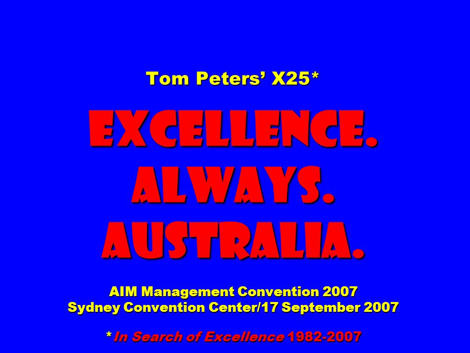 Tom Peters X25* EXCELLENCE. ALWAYS. Australia.